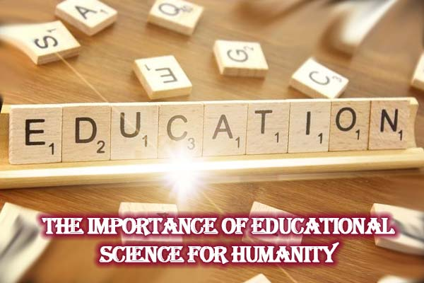 The Importance of Educational Science for Humanity